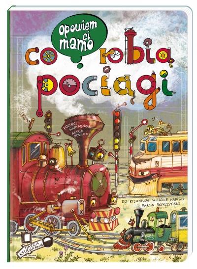 Opowiem ci, mamo, co robią pociągi - Nasza Księgarnia