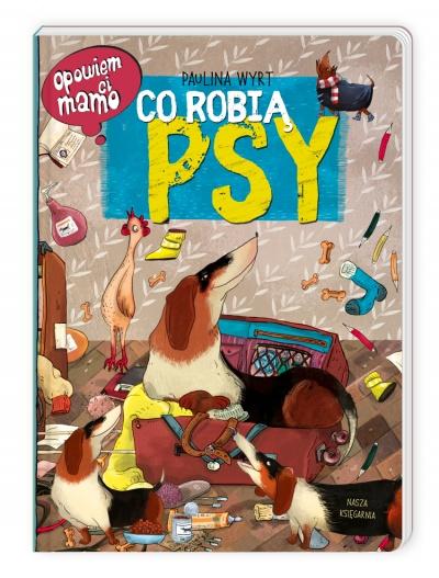 Opowiem ci, mamo, co robią psy - Nasza Księgarnia
