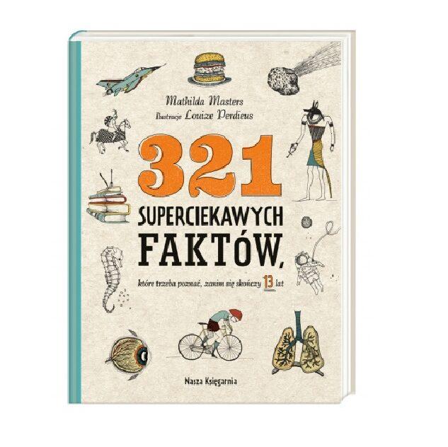321 superciekawych faktów, które trzeba poznać, zanim się skończy 13 lat - Nasza Księgarnia