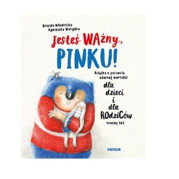 Jesteś ważny, Pinku! Książka o poczuciu własnej wartości - wydawnictwo Sensus