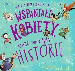 Nadzwyczajnie wspaniałe kobiety, które tworzyły historię – wydawnictwo K.E.Liber