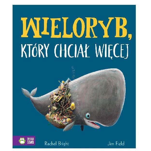 Wieloryb, który chciał więcej - wydawnictwo Zielona Sowa